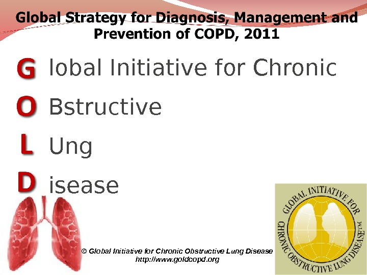 lobal Initiative for Chronic Bstructive Ung isease © Global Initiative for Chronic Obstructive Lung Disease http
