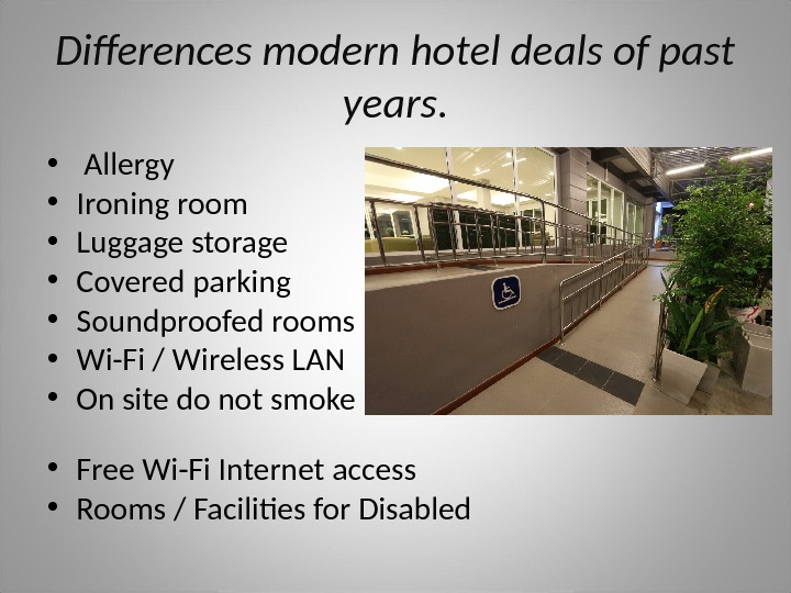 Differences modern hotel deals of past years.  •  Allergy • Ironing room • Luggage