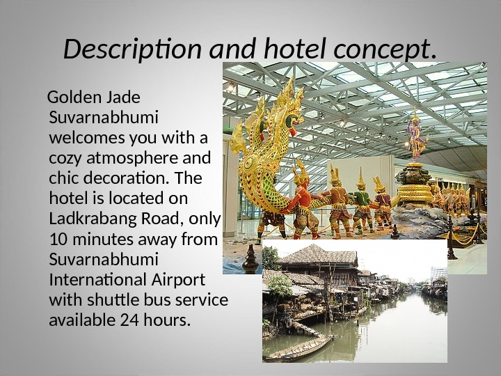 Description and hotel concept.  Golden Jade Suvarnabhumi welcomes you with a cozy atmosphere and chic