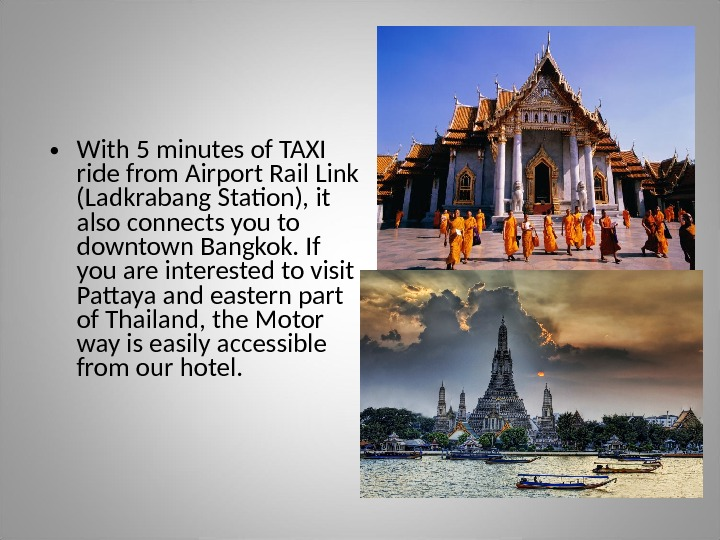 • With 5 minutes of TAXI ride from Airport Rail Link (Ladkrabang Station), it also