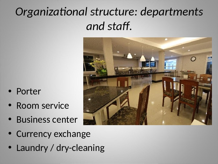 Organizational structure: departments and staff.  • Porter • Room service • Business center • Currency