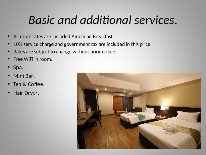 Basic and additional services.  • All room rates are included American Breakfast.  • 10