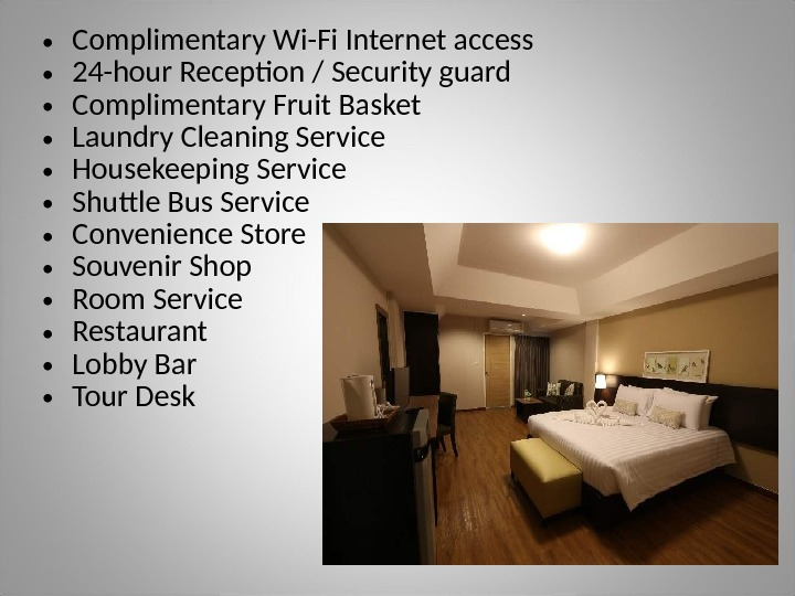 • Complimentary Wi-Fi Internet access • 24 -hour Reception / Security guard • Complimentary Fruit