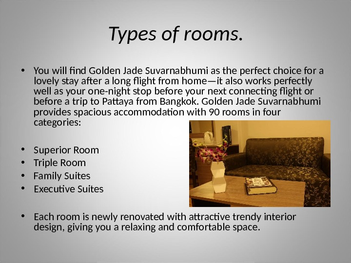 Types of rooms.  • You will find Golden Jade Suvarnabhumi as the perfect choice for