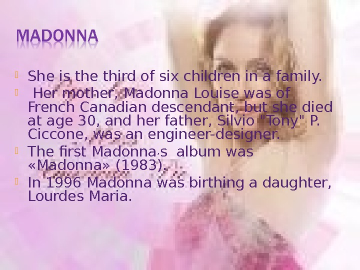 She is the third of six children in a family. Her mother, Madonna Louise was