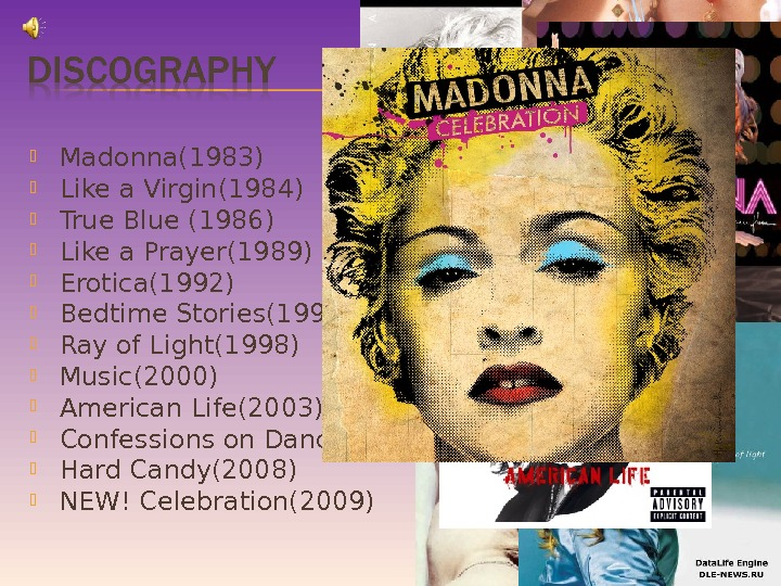 Madonna(1983) Like a Virgin(1984)  True Blue (1986) Like a Prayer(1989) Erotica(1992) Bedtime Stories(1994) Ray