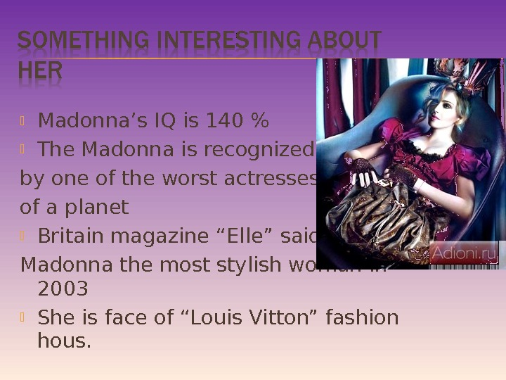 Madonna's IQ is 140  The Madonna is recognized by one of the worst actresses