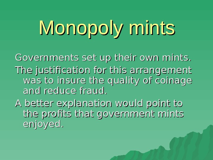 Monopoly mints Governments set up their own mints. The justification for this arrangement was
