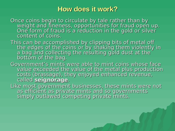 How does it work? Once coins begin to circulate by tale rather than by