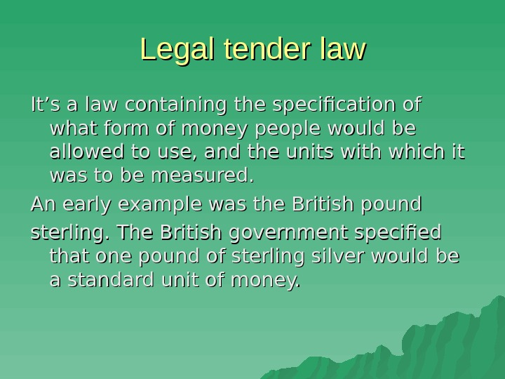 Legal tender law It's a law containing the specification of what form of money