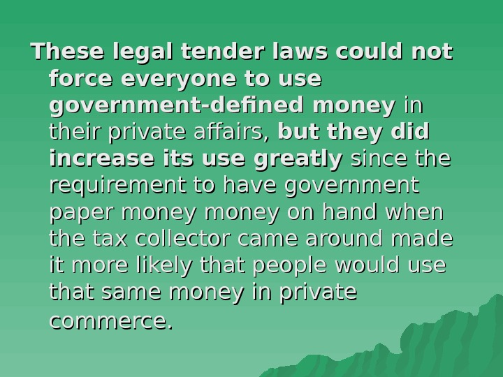 These legal tender laws  could not force everyone to use government-defined money in
