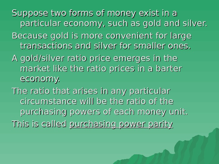 Suppose two forms of money exist in a particular economy, such as gold and
