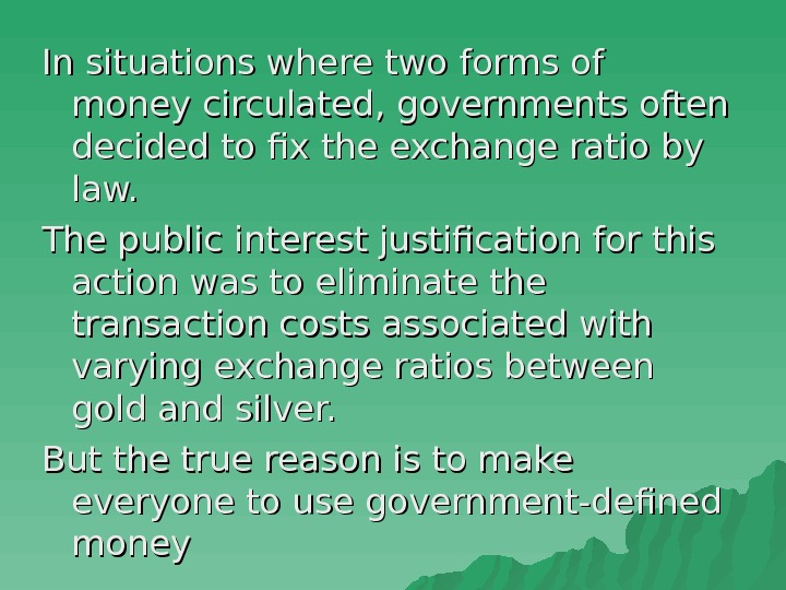 In situations where two forms of money circulated, governments often decided to fix the