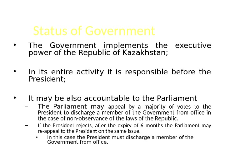 Status of Government • The Government implements the executive power of the Republic of Kazakhstan;