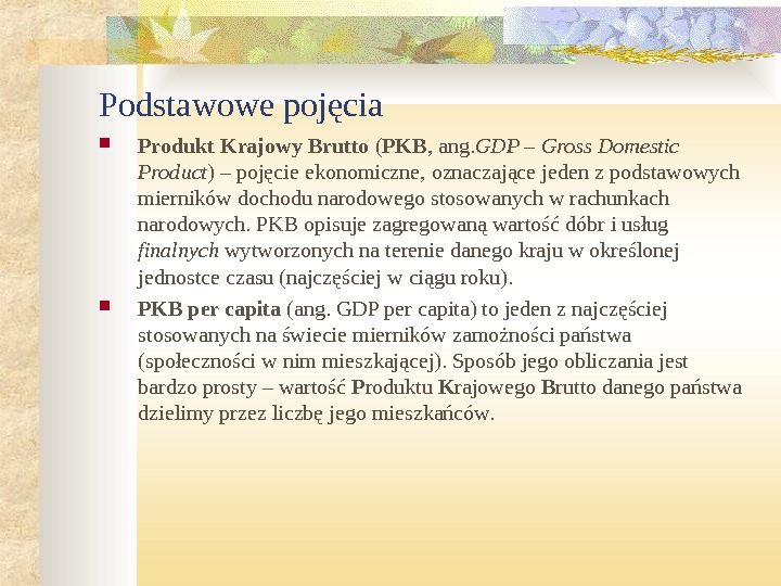 Podstawowe pojęcia Produkt Krajowy Brutto ( PKB , ang. GDP – Gross Domestic Product ) –