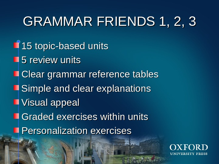 HOM E GRAMMAR FRIENDS 1, 2, 3 15 topic-based units 5 review units Clear