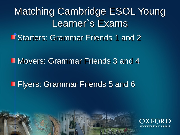 HOM E Matching Cambridge ESOL Young Learner`s Exams Starters: Grammar Friends 1 and 2