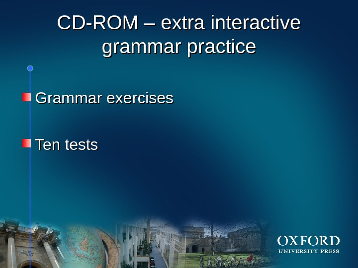 HOM E CD-ROM – extra interactive grammar practice Grammar exercises Ten tests