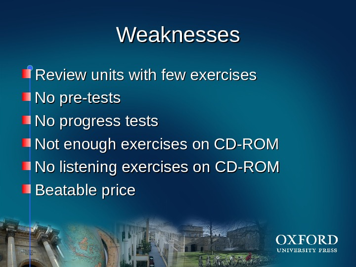 HOM E Weaknesses Review units with few exercises No pre-tests No progress tests Not