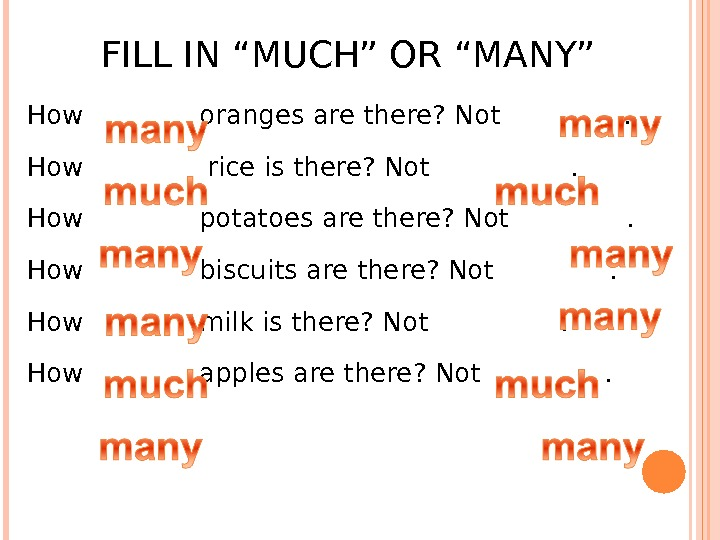 "FILL IN ""MUCH"" OR ""MANY"" How   oranges are there? Not   ."