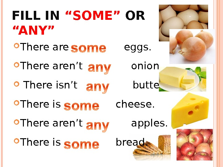 "FILL IN ""SOME"" OR ""ANY"" There are   eggs.  There aren't"