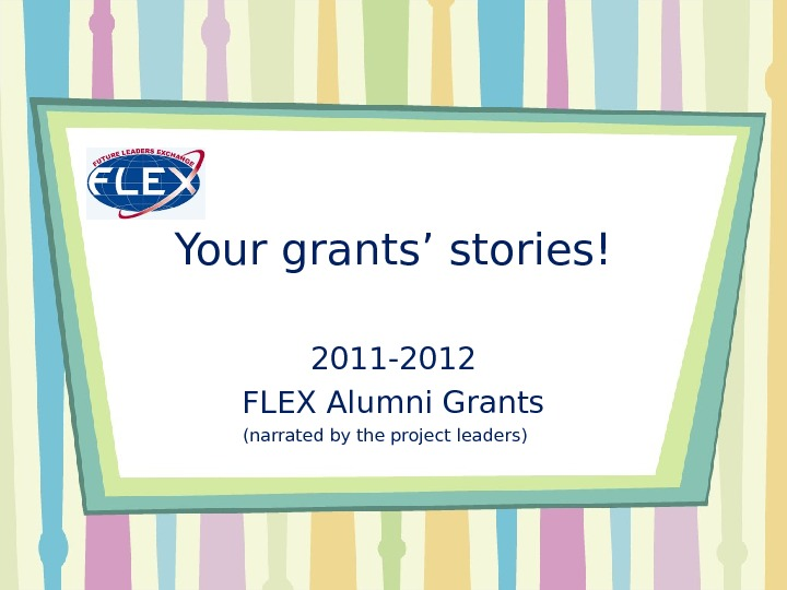 Your grants' stories! 2011 -2012 FLEX Alumni Grants (narrated by the project leaders)