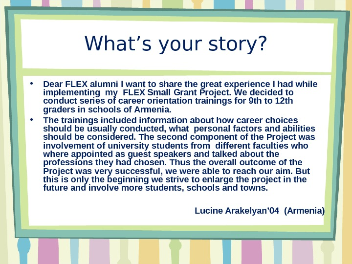 What's your story?  • Dear FLEX alumni I want to share the great experience I