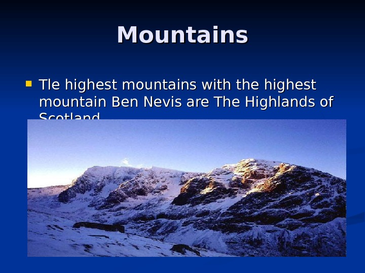 Mountains Tle highest mountains with the highest mountain Ben Nevis are The Highlands of