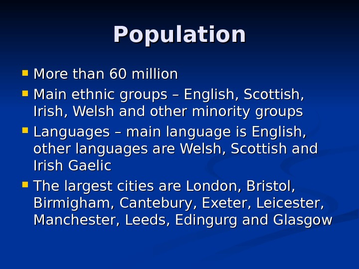 Population More than 60 million  Main ethnic groups – English, Scottish,  Irish,