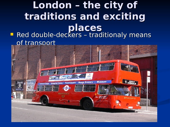 London – the city of traditions and exciting places Red double-deckers – traditionaly means