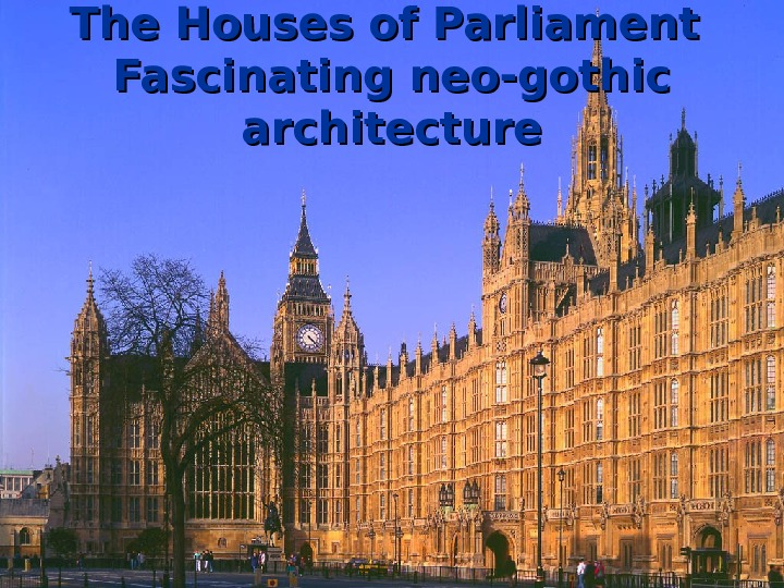 The Houses of Parliament  Fascinating neo-gothic architecture