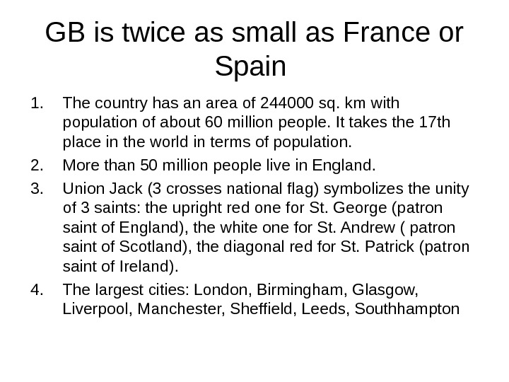 GB is twice as small as France or Spain 1. The country has an