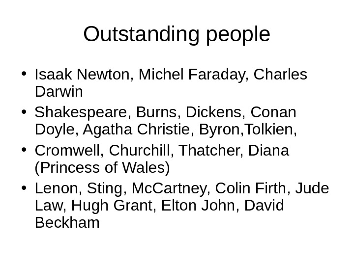 Outstanding people • Isaak Newton, Michel Faraday, Charles Darwin • Shakespeare, Burns, Dickens, Conan