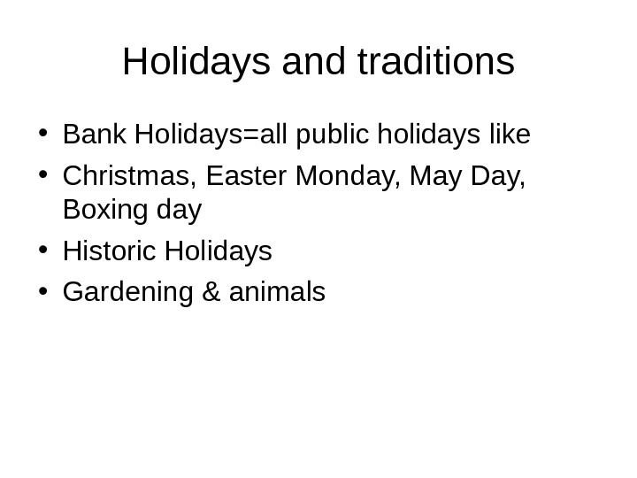 Holidays and traditions • Bank Holidays=all public holidays like • Christmas, Easter Monday, May