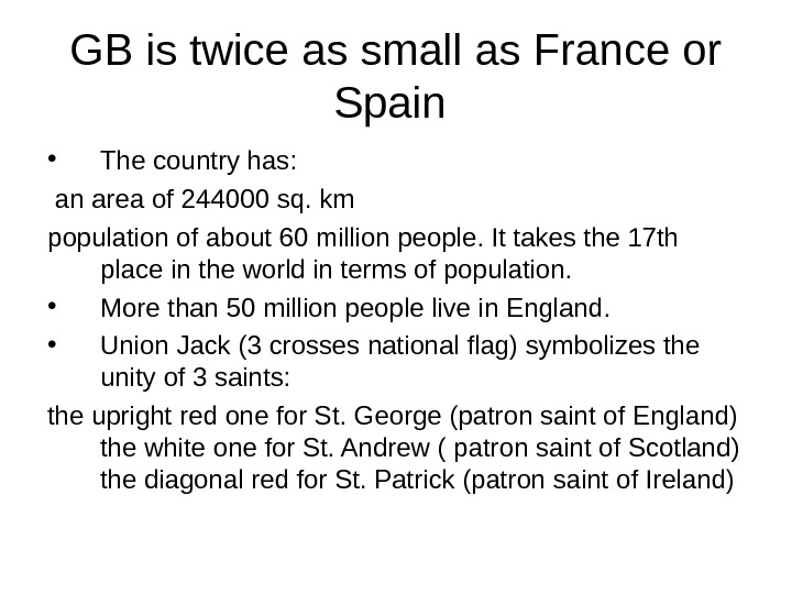 GB is twice as small as France or Spain  • The country has: