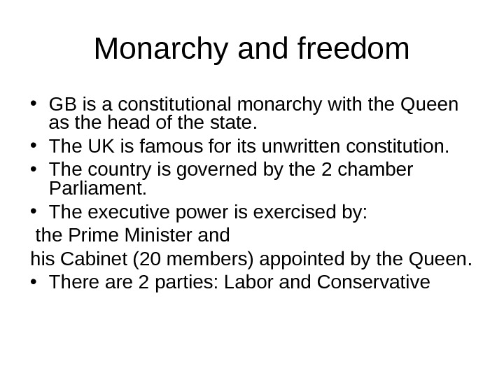 Monarchy and freedom • GB is a constitutional monarchy with the Queen as the