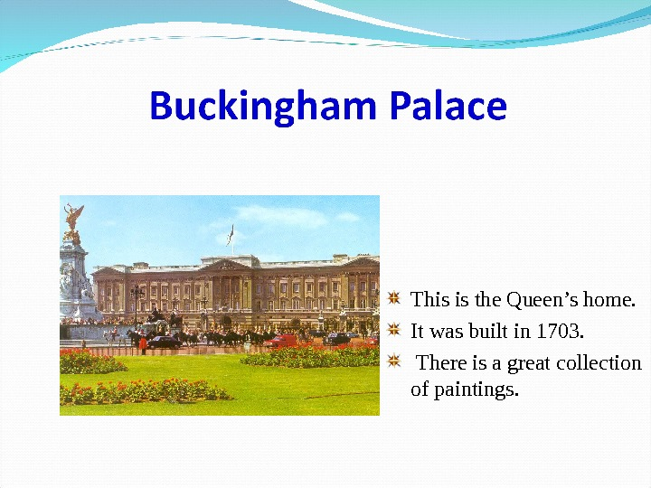 This is the Queen's home.  It was built in 1703.  There is a great