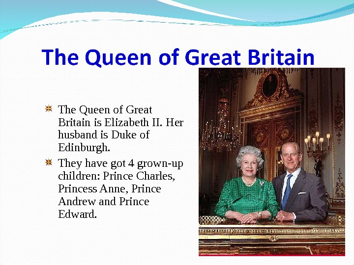 The Queen of Great Britain is Elizabeth II. Her husband is Duke of Edinburgh.  They