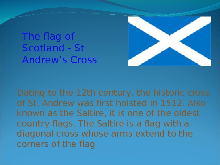 Dating to the 12 th century, the historic cross of St. Andrew was first hoisted in