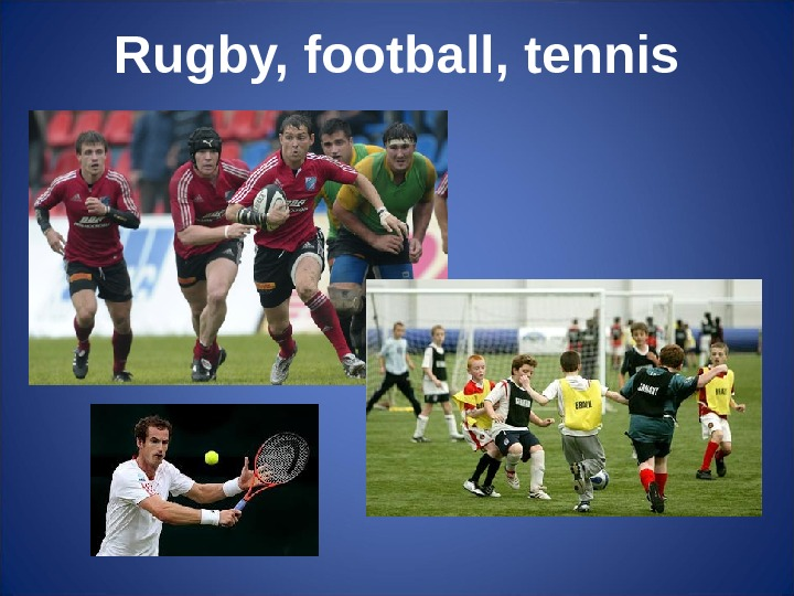 Rugby, football, tennis