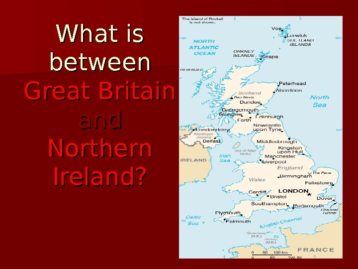 What is between Great Britain andand  Northern Ireland?