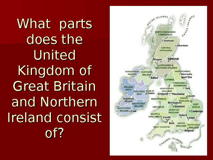 What parts does the United Kingdom of Great Britain and Northern Ireland consist of?