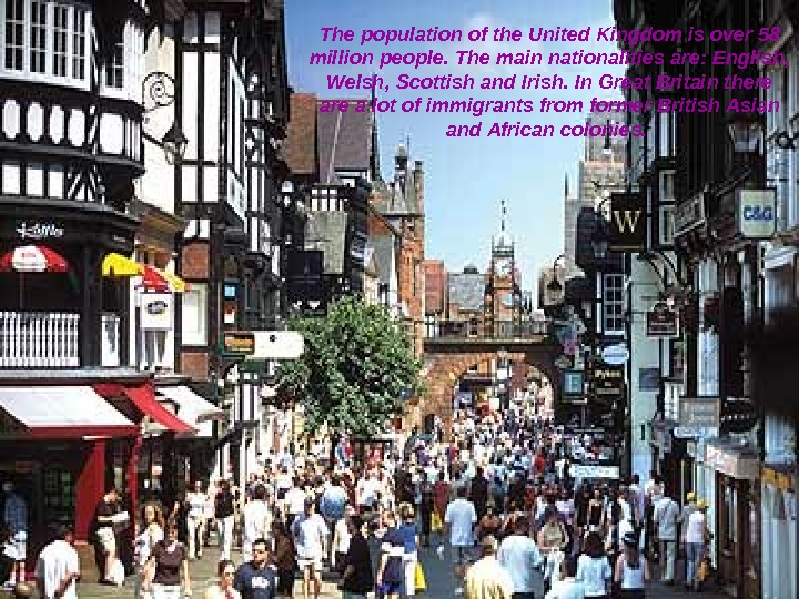 The population of the United Kingdom is over 58 million people. The main nationalities