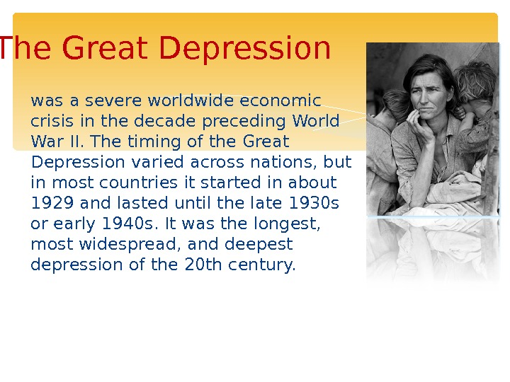 The Great Depression was a severe worldwideeconomic crisis in the decade preceding. World War II.