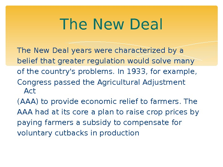 The New Deal years were characterized by a belief that greater regulation would solve many of