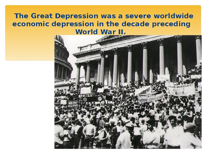 The Great Depression was a severe worldwide economic depression in the decade preceding World War