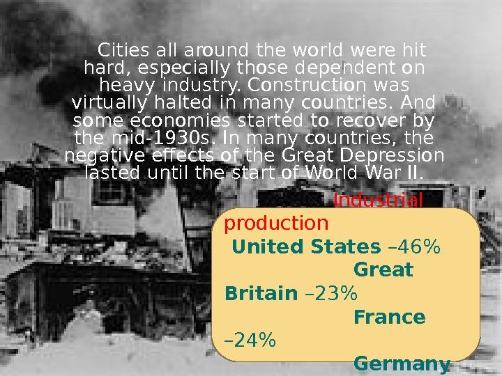 Cities all around the world were hit hard, especially those dependent on heavy industry. Construction