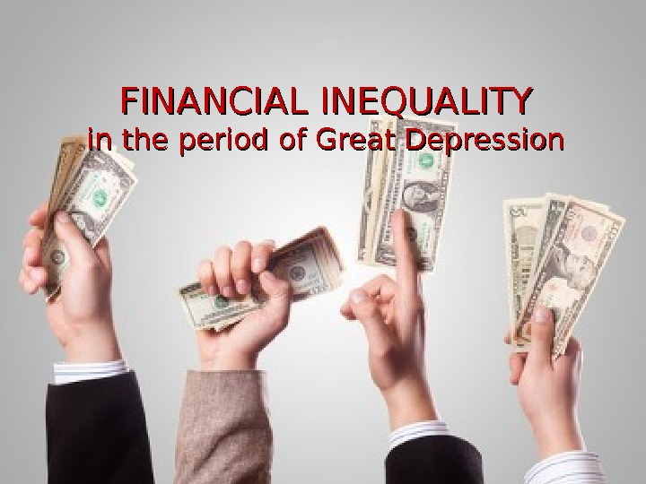 FINANCIAL INEQUALITY in the period of Great Depression