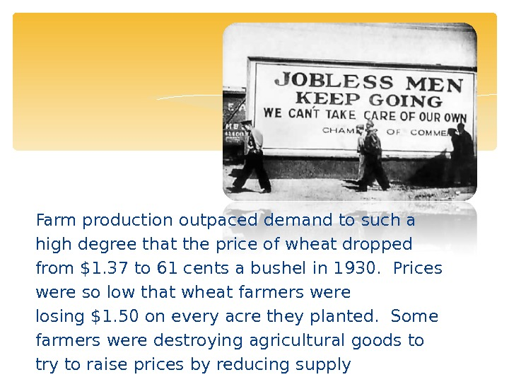 Farm production outpaced demand to such a high degree that the price of wheat dropped from