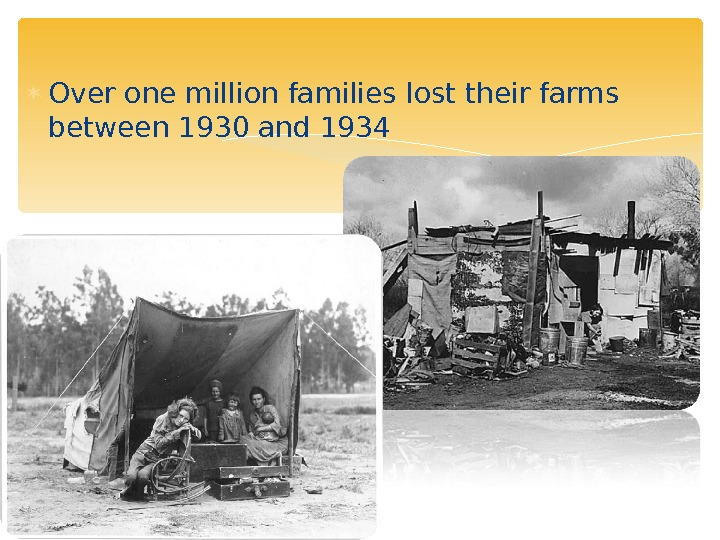 Over one million families lost their farms between 1930 and 1934
